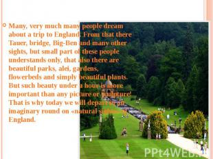 Beauty of nature Many, very much many people dream about a trip to England. From