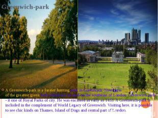 Greenwich-park A Greenwich-park is a former hunting park in Greenwich. Now he is