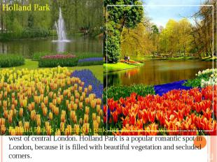 Holland Park Holland Park is not simply a park, but also the area which lies to