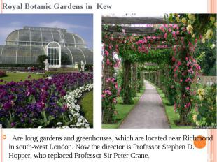 Royal Botanic Gardens in Kew  Are long gardens and greenhouses, which are