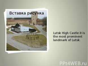 Lutsk High Castle it is the most prominent landmark of Lutsk. Lutsk High Castle