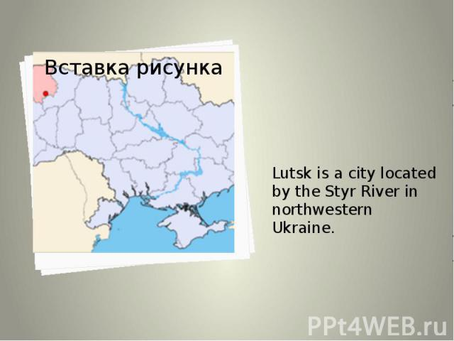 Lutsk is a city located by the Styr River in northwestern Ukraine. Lutsk is a city located by the Styr River in northwestern Ukraine.