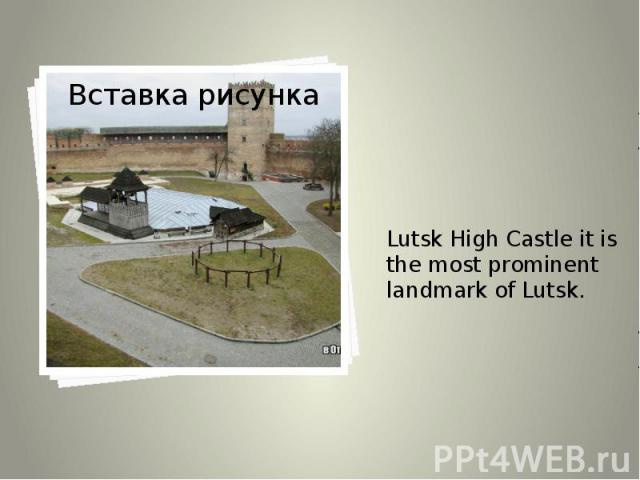 Lutsk High Castle it is the most prominent landmark of Lutsk. Lutsk High Castle it is the most prominent landmark of Lutsk.