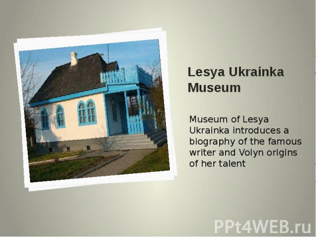 Lesya Ukrainka Museum Museum of Lesya Ukrainka introduces a biography of the famous writer and Volyn origins of her talent