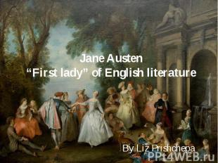 """Jane Austen """"First lady"""" of English literature By Liz Prishchepa"""