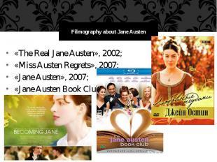 Filmography about Jane Austen «The Real Jane Austen», 2002; «Miss Austen Regrets