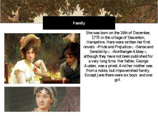 Family She was born on the 16th of December, 1775 in the village of Steventon, H