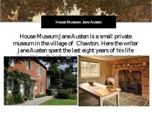 House Museum Jane Austen House Museum Jane Austen is a small private museum in t