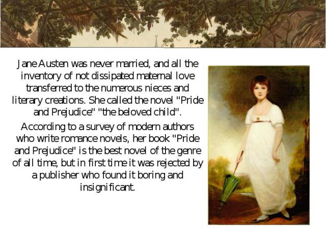 """Jane Austen was never married, and all the inventory of not dissipated maternal love transferred to the numerous nieces and literary creations. She called the novel """"Pride and Prejudice"""" """"the beloved child"""". Jane Austen was never…"""