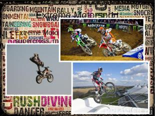 Extreme Motorsport Extreme Motorsport: includes activities like supercross, moto