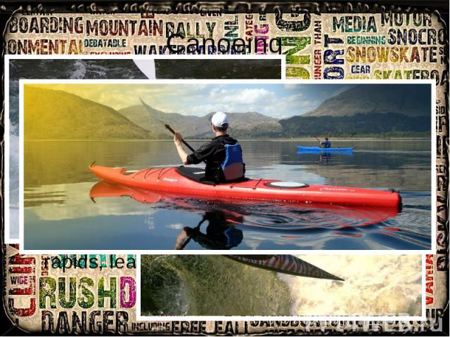 Canoeing Canoeing: extreme canoeing (a.k.a whitewater canoeing or whitewater racing). These extreme guys race specialised canoes and kayaks down a dangerous whitewater rivers. There is also such a class like Extreme Canoe racing, that includes much …