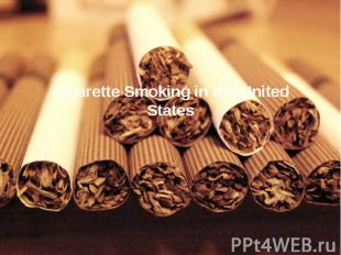 Cigarette Smoking in the United States