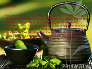 History Tea came to Japan from China in about 900 CE. Tea became very popular in