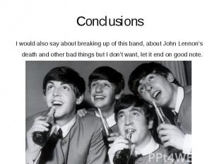 Conclusions I would also say about breaking up of this band, about John Lennon's