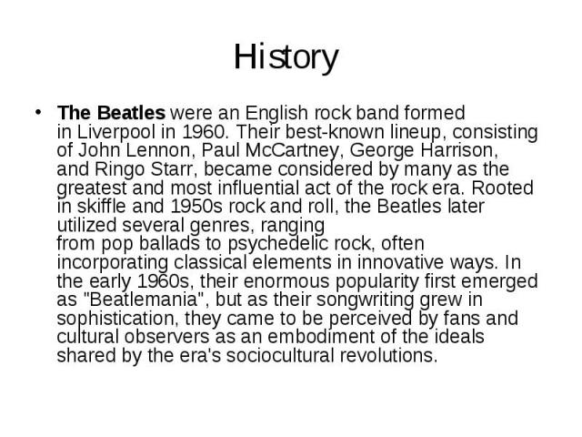 History The Beatleswere an Englishrockband formed inLiverpoolin 1960. Their best-known lineup, consisting ofJohn Lennon,Paul McCartney,George Harrison, andRingo Starr, became considered by many a…