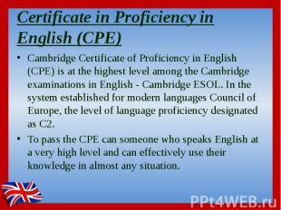 Certificate in Proficiency in English (CPE) Cambridge Certificate of Proficiency