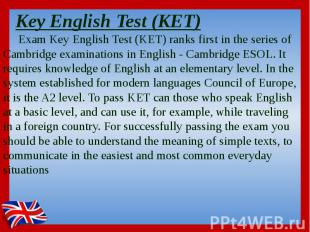 Key English Test (KET) Exam Key English Test (KET) ranks first in the series of