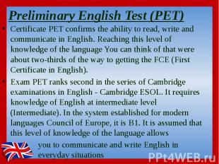 Preliminary English Test (PET)  Certificate PET confirms the ability to rea