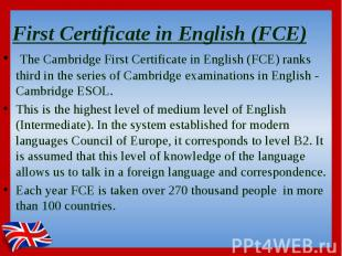 First Certificate in English (FCE)  The Cambridge First Certificate in Engl