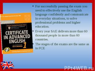 For successfully passing the exam you need to effectively use the English langua