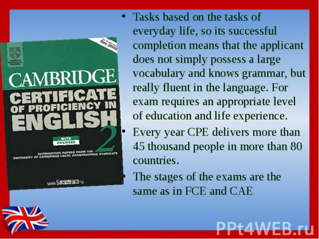 Tasks based on the tasks of everyday life, so its successful completion means that the applicant does not simply possess a large vocabulary and knows grammar, but really fluent in the language. For exam requires an appropriate level of education and…