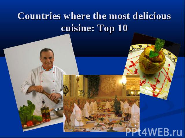 Countries where the most delicious cuisine: Top 10