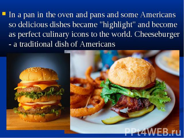 """In a pan in the oven and pans and some Americans so delicious dishes became """"highlight"""" and become as perfect culinary icons to the world. Cheeseburger - a traditional dish of Americans In a pan in the oven and pans and some Americans so d…"""