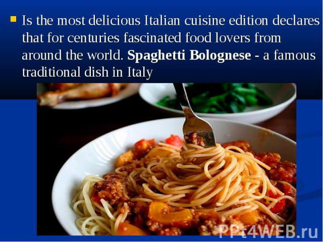 Is the most delicious Italian cuisine edition declares that for centuries fascinated food lovers from around the world. Spaghetti Bolognese - a famous traditional dish in Italy Is the most delicious Italian cuisine edition declares that for centurie…