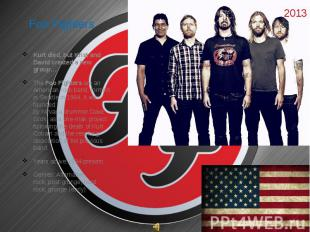 Foo Fighters  Kurt died, but Krist and David created a new group… The