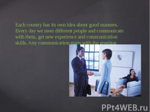 Each country has its own idea about good manners. Every day we meet different pe