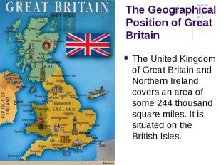 The Geographical Position of Great Britain The United Kingdom of Great Britain a