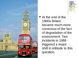 At the end of the 1980s Britain became much more conscious of the fact of degrad