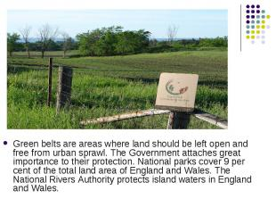 Green belts are areas where land should be left open and free from urban sprawl.