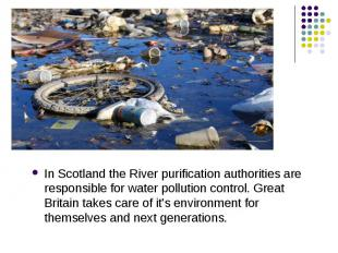In Scotland the River purification authorities are responsible for water polluti