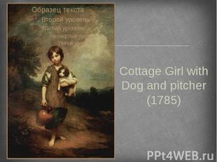 Cottage Girl with Dog and pitcher (1785)