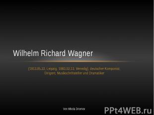 Wilhelm Richard Wagner (1813.05.22, Leipzig, 1883.02.13, Venedig), deutscher Kom
