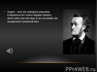 Wagner - einer der wichtigsten deutschen Komponisten des Genies begabter Musiker