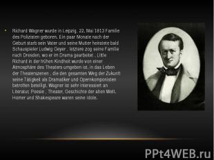 Richard Wagner wurde in Leipzig, 22. Mai 1813 Familie des Polizisten geboren. Ei