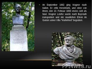 Im September 1882 ging Wagner nach Italien. Er erlitt Herzinfarkt, und einer von
