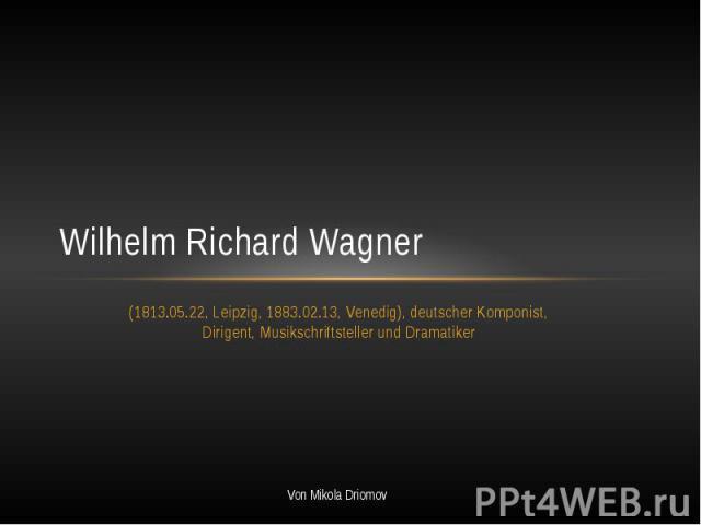 Wilhelm Richard Wagner (1813.05.22, Leipzig, 1883.02.13, Venedig), deutscher Komponist, Dirigent, Musikschriftsteller und Dramatiker