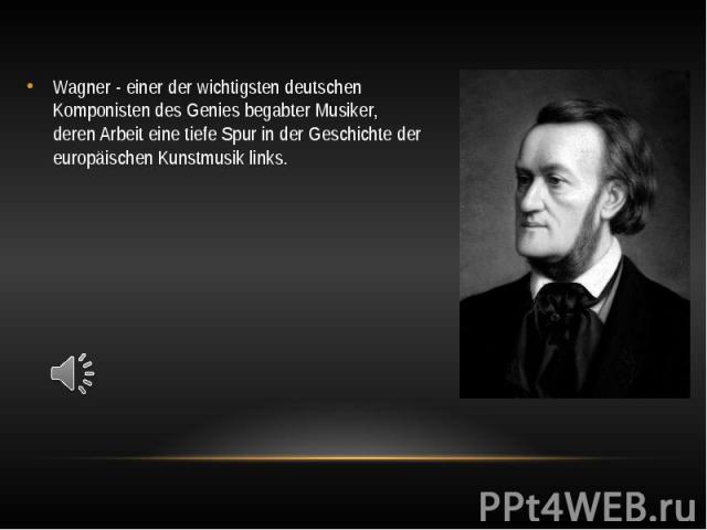 Wagner - einer der wichtigsten deutschen Komponisten des Genies begabter Musiker, deren Arbeit eine tiefe Spur in der Geschichte der europäischen Kunstmusik links. Wagner - einer der wichtigsten deutschen Komponisten des Genies begabter Musiker, der…