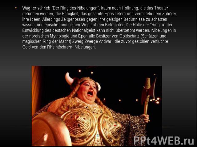 """Wagner schrieb """"Der Ring des Nibelungen"""", kaum noch Hoffnung, die das Theater gefunden werden, die Fähigkeit, das gesamte Epos liefern und vermitteln dem Zuhörer ihre Ideen. Allerdings Zeitgenossen gegen ihre geistigen Bedürfnisse zu schät…"""