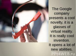 The Google company presents a cool novelty, it is a glasses of virtual reality.