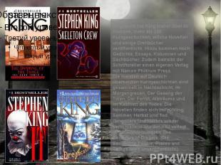 Insgesamt hat King bisher über 40 Romane, mehr als 100 Kurzgeschichten, etliche