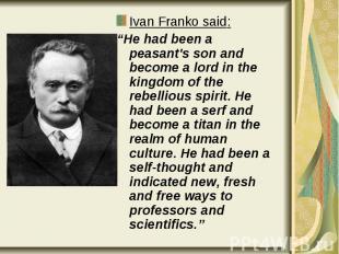 "Ivan Franko said: Ivan Franko said: ""He had been a peasant's son and become a lo"