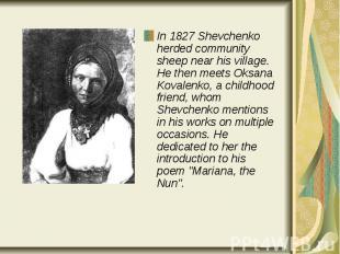 In 1827 Shevchenko herded community sheep near his village. He then meets Oksana