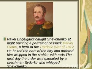 Pavel Engelgardt caught Shevchenko at night painting a portrait of cossack Matve
