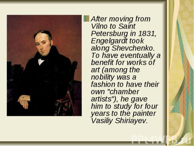 """After moving from Vilno to Saint Petersburg in 1831, Engelgardt took along Shevchenko. To have eventually a benefit for works of art (among the nobility was a fashion to have their own """"chamber artists""""), he gave him to study for four year…"""