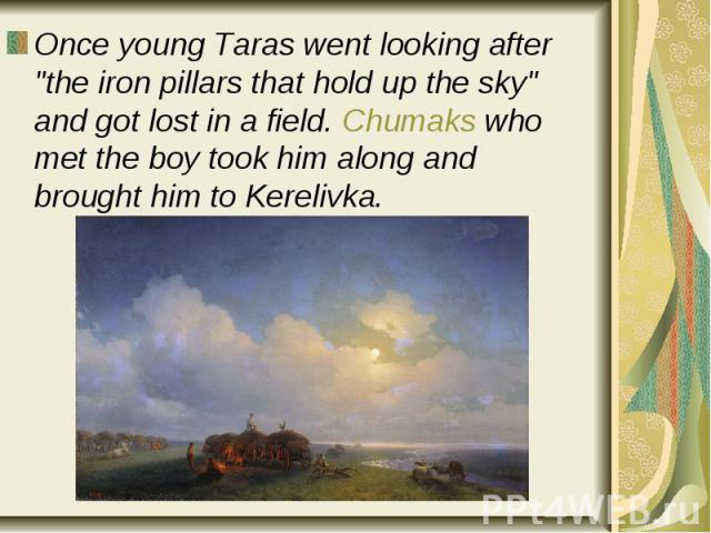 """Once young Taras went looking after """"the iron pillars that hold up the sky"""" and got lost in a field. Chumaks who met the boy took him along and brought him to Kerelivka. Once young Taras went looking after """"the iron pillars that hold …"""