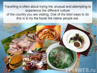 Travelling is often about trying the unusual and attempting to experience the di